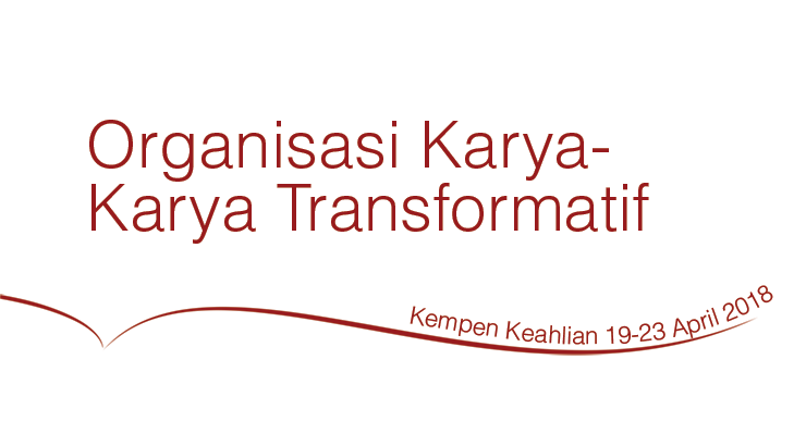 Kempen Keahlian Organisasi Karya-karya Transformatif, 19 - 23 April 2018
