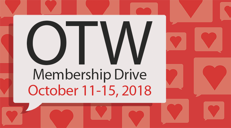 Organization for Transformative Works Membership Drive, October 11–15, 2018